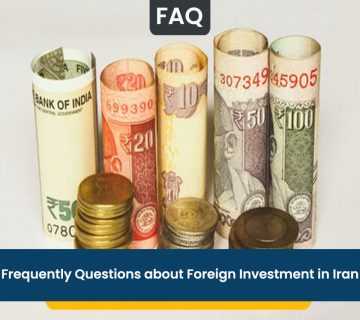 Frequently Questions about Foreign Investment in Iran