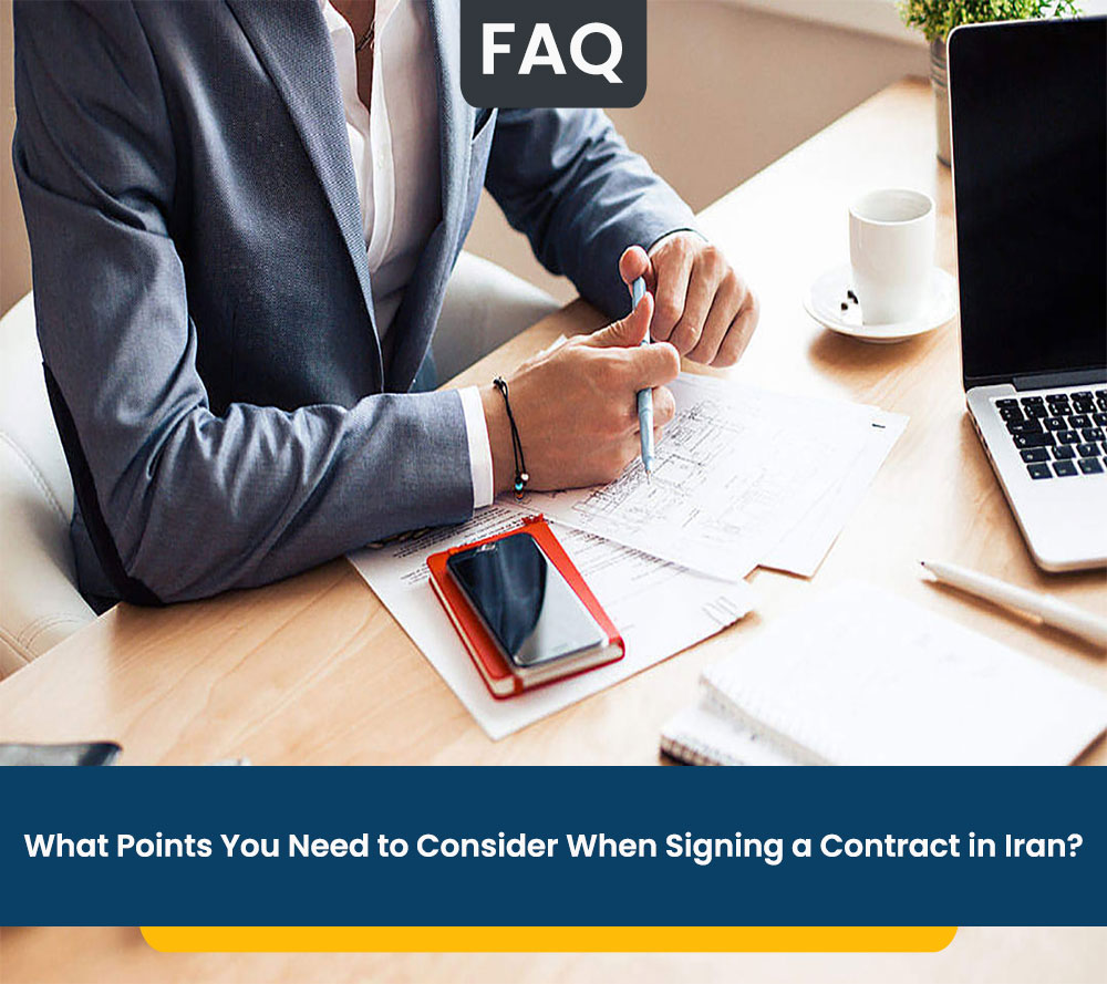 What Points You Need to Consider When Signing a Contract in Iran?