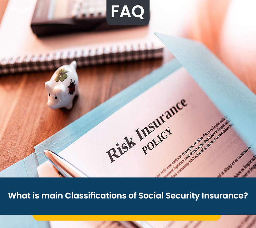 What is main Classifications of Social Security Insurance?